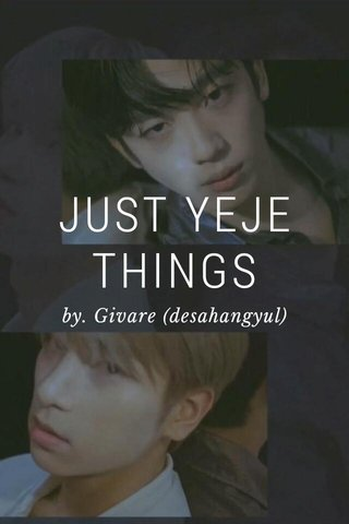 JUST YEJE THINGS by. Givare (desahangyul)