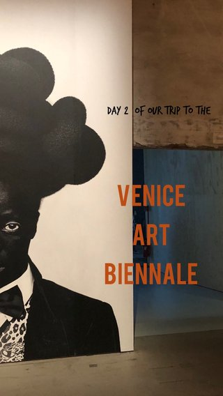 Venice Art Biennale Day 2 of our trip to the