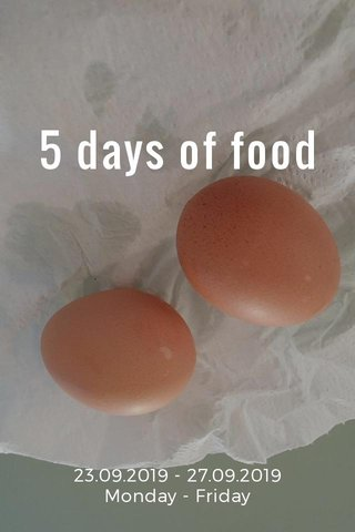 5 days of food 23.09.2019 - 27.09.2019 Monday - Friday