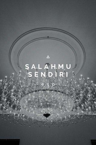 SALAHMU SENDIRI e.s.p