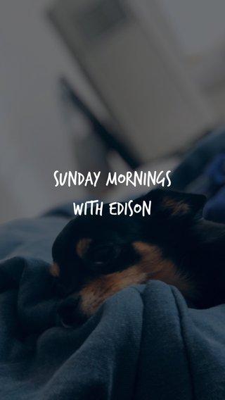 Sunday Mornings with Edison