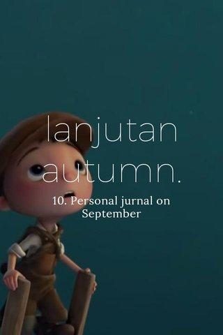 lanjutan autumn. 10. Personal jurnal on September