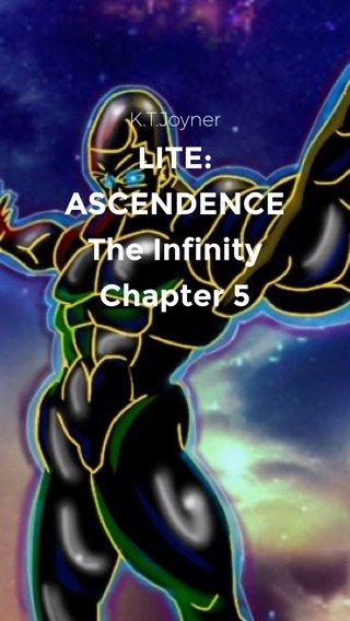 LITE: ASCENDENCE The Infinity Chapter 5 K.T.Joyner