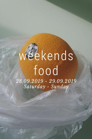 weekends food 28.09.2019 - 29.09.2019 Saturday - Sunday