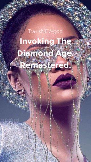Invoking The Diamond Age. Remastered. TravisNEWgod