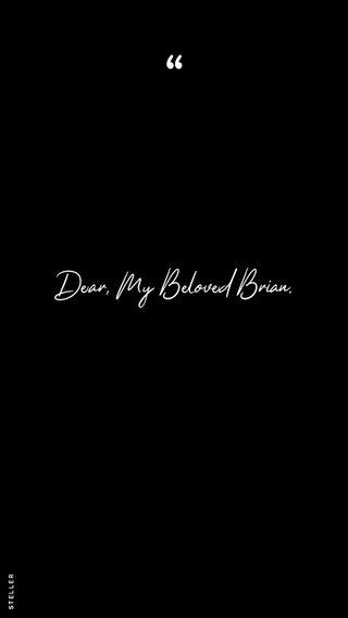 Dear, My Beloved Brian.