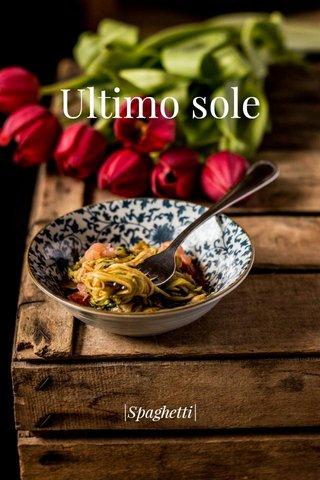 Ultimo sole |Spaghetti|