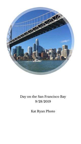 Day on the San Francisco Bay 9/28/2019 Kat Ryan Photo