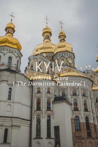 KYIV Pechersk Lavra | The Dormition Cathedral |