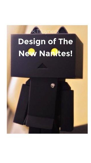 Design of The New Nanites! K.T.Joyner's