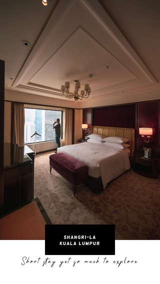 Short stay yet so much to explore Shangri-La Kuala Lumpur