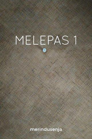 MELEPAS 1 merindusenja