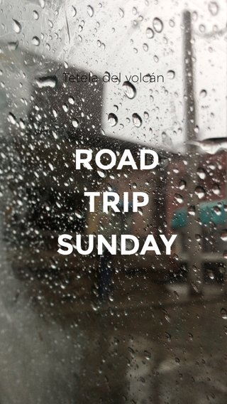 ROAD TRIP SUNDAY Tetela del volcán