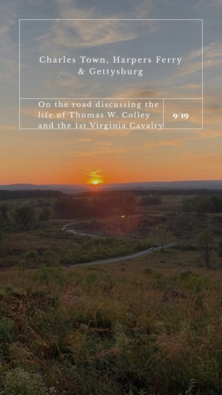 9/19 Charles Town, Harpers Ferry & Gettysburg On the road discussing the life of Thomas W. Colley and the 1st Virginia Cavalry