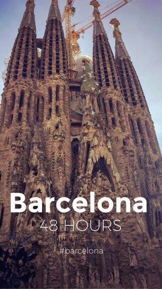Barcelona 48 HOURS #barcelona