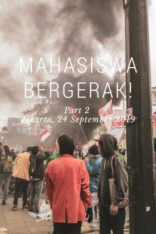 MAHASISWA BERGERAK! Part 2 Jakarta, 24 September 2019
