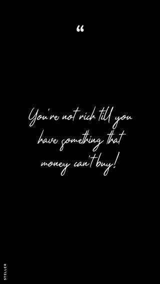 You're not rich till you have something that money can't buy!