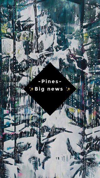 -Pines- ✨Big news ✨