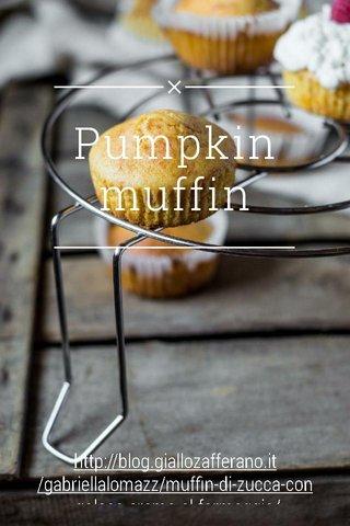 Pumpkin muffin http://blog.giallozafferano.it/gabriellalomazz/muffin-di-zucca-con-golosa-crema-al-formaggio/