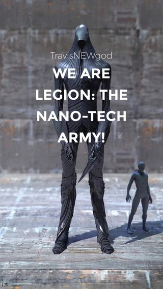 WE ARE LEGION: THE NANO-TECH ARMY! ReRemastered TravisNEWgod