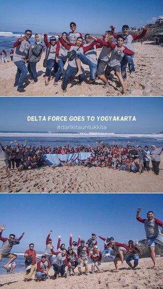 Delta Force Goes To Yogyakarta #darikitauntukkita