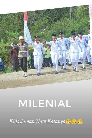 MILENIAL Kids Jaman Now Katanya😀😀😀