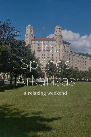 Hot Springs Arkansas a relaxing weekend