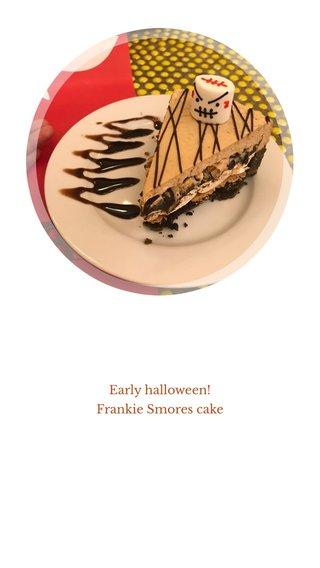 Early halloween! Frankie Smores cake