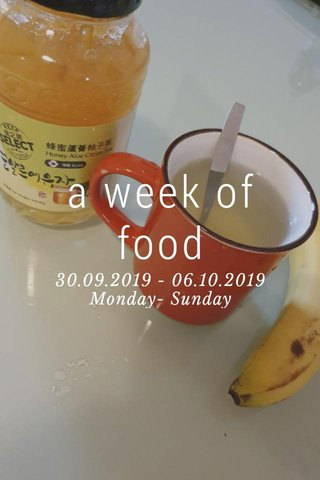 a week of food 30.09.2019 - 06.10.2019 Monday- Sunday