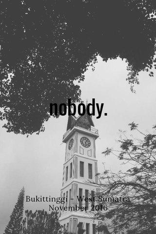 nobody. Bukittinggi - West Sumatra November 2016
