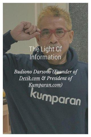 The Light Of Information Budiono Darsono (Founder of Detik.com & President of Kumparan.com)
