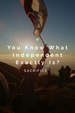 You Know What Independent Exactly Is? SACRIFICE〽