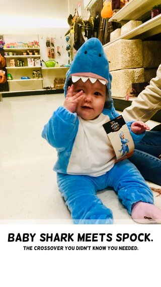Baby Shark meets Spock. The crossover you didn't know you needed.