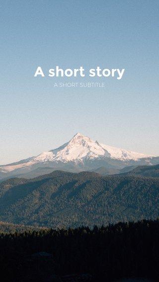 A short story A SHORT SUBTITLE