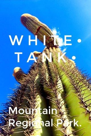 WHITE•TANK• Mountain Regional Park.