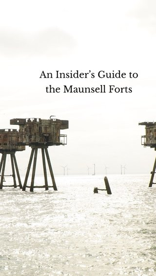 An Insider's Guide to the Maunsell Forts