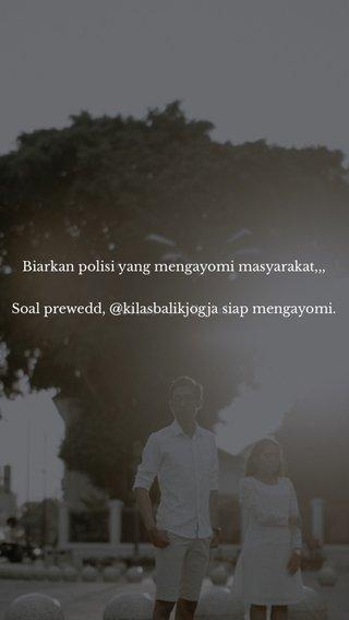 Biarkan polisi yang mengayomi masyarakat,,, Soal prewedd, @kilasbalikjogja siap mengayomi.