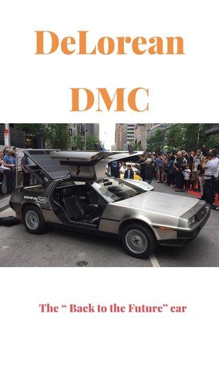 """DeLorean DMC The """" Back to the Future"""" car"""