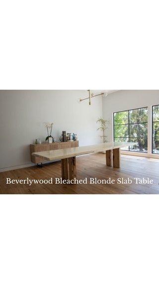 Beverlywood Bleached Blonde Slab Table