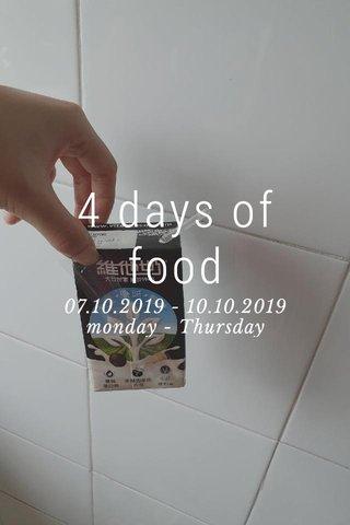 4 days of food 07.10.2019 - 10.10.2019 monday - Thursday