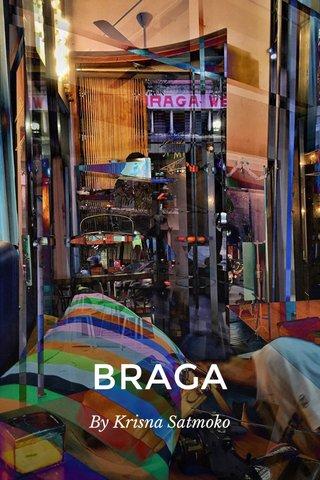 BRAGA By Krisna Satmoko