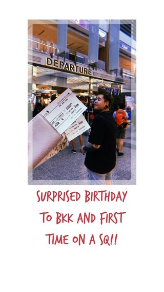 Surprised Birthday to bkk and first time on a SQ!!