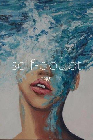 self-doubt ragu