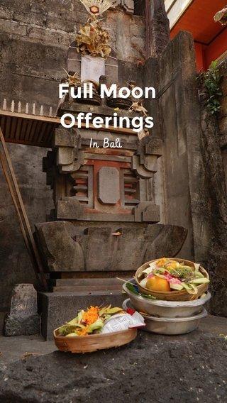 Full Moon Offerings In Bali