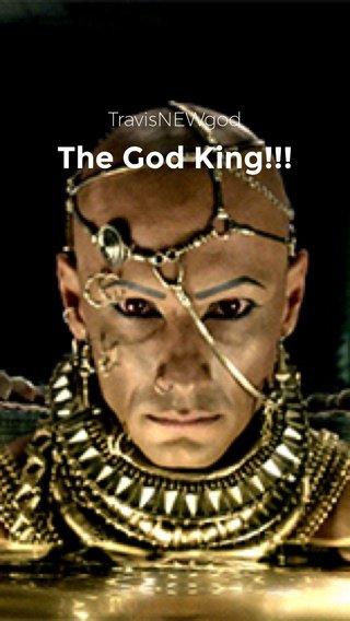The God King!!! TravisNEWgod
