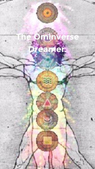 The Ominverse Dreamer. TravisNEWgod