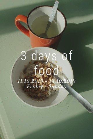 3 days of food 11.10.2019 - 13.10.2019 Friday - Sunday