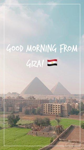 Good Morning from Giza! 🇪🇬
