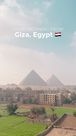 Giza, Egypt 🇪🇬 GOOD MORNING FROM