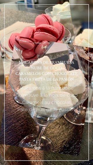 Macarons à la framboise Guimauve à la noix de coco Caramels au chocolat Pâte de fruit de la passion MACARONS DE FRAMBUESA NUBE DE COCO CARAMELOS CON CHOCOLATE PASTA FRUTA DE LA PASIÓN